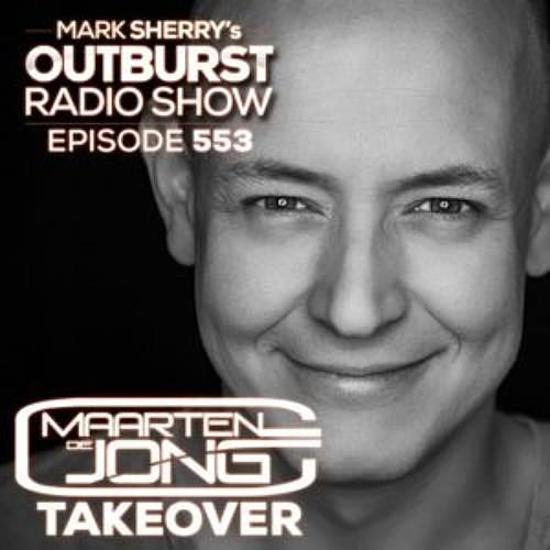 Mark Sherry – Outburst Radioshow The Outburst Radioshow Episode #553 (Maarten de Jong Takeover) 02/03/18