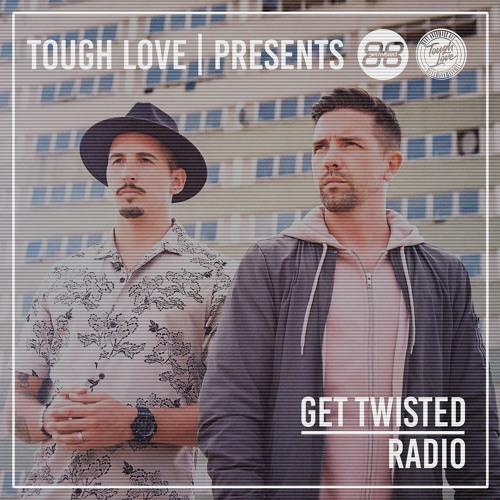 Tough Love – Get Twisted Radio 219