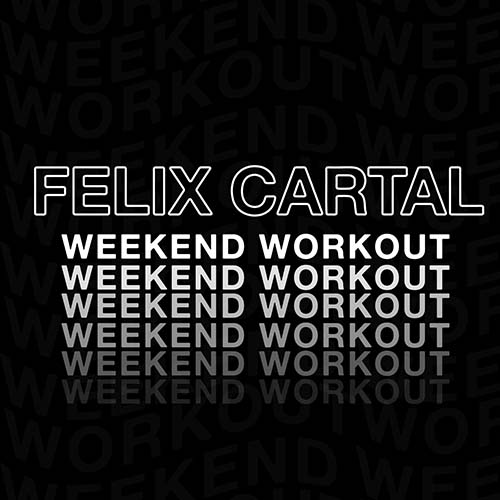 Felix Cartal – Weekend Workout 232: Felix Cartal 1hr Mix