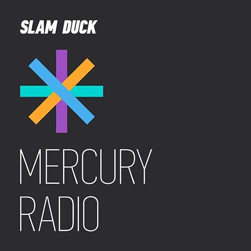 Slam Duck – Mercury Radio 015