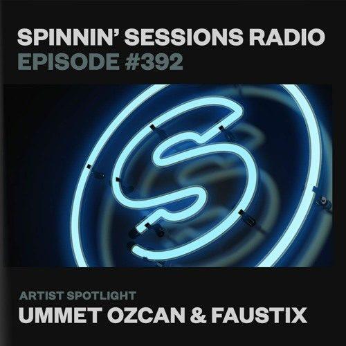 Spinnin' Sessions 392 – Artist Spotlight: Ummet Ozcan & Faustix