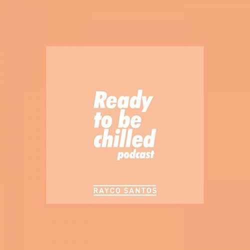 Rayco Santos – Ready To be Chilled Podcast 300