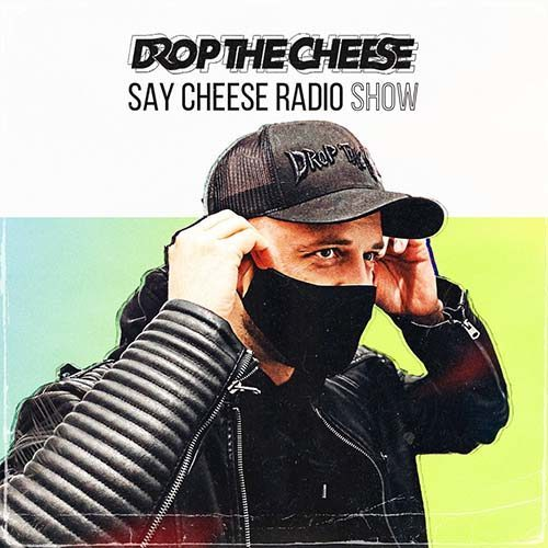Drop The Cheese – SAY CHEESE Radio 315