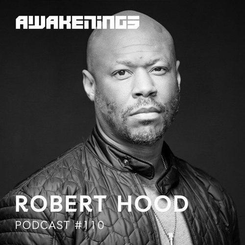 Awakenings Podcast 110 – Robert Hood